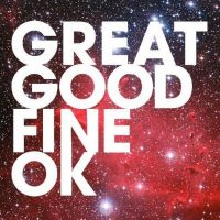 Buy your Great Good Fine Ok tickets